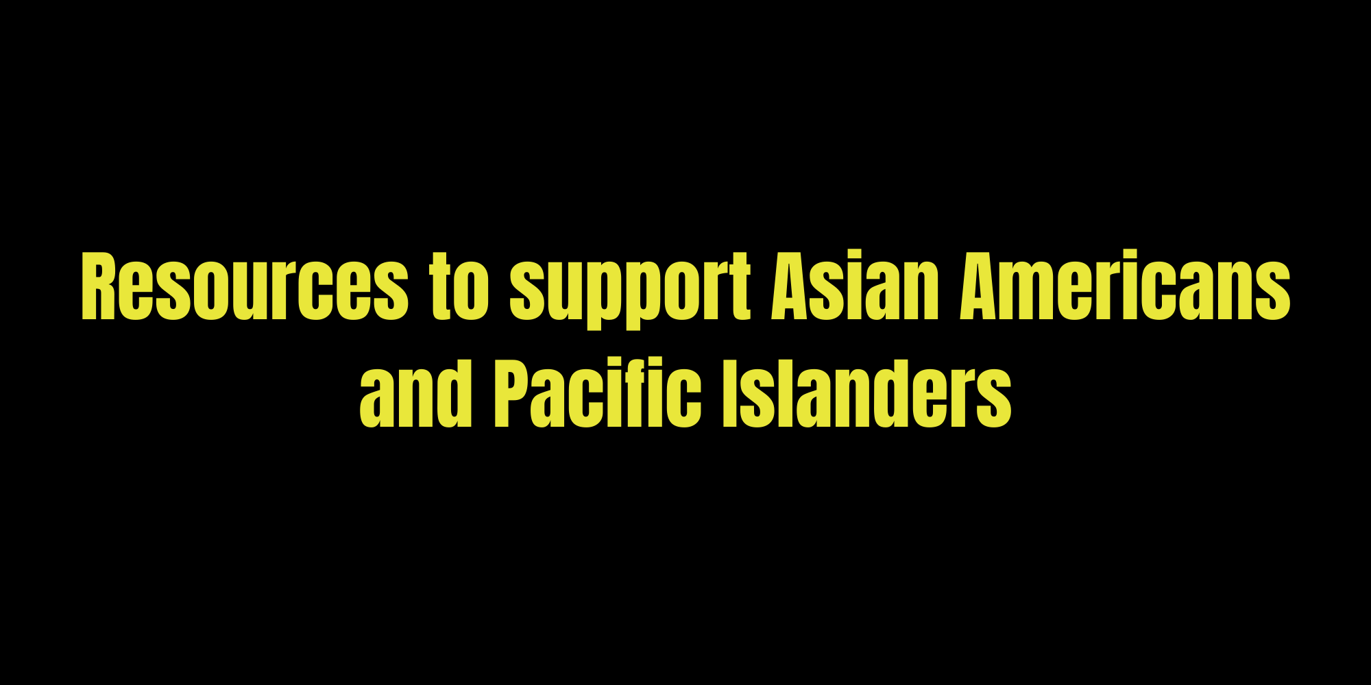 Resources to support Asian Americans and Pacific Islanders