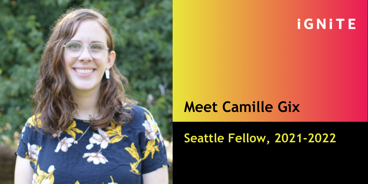Introducing Camille Gix, IGNITE's Seattle Fellow