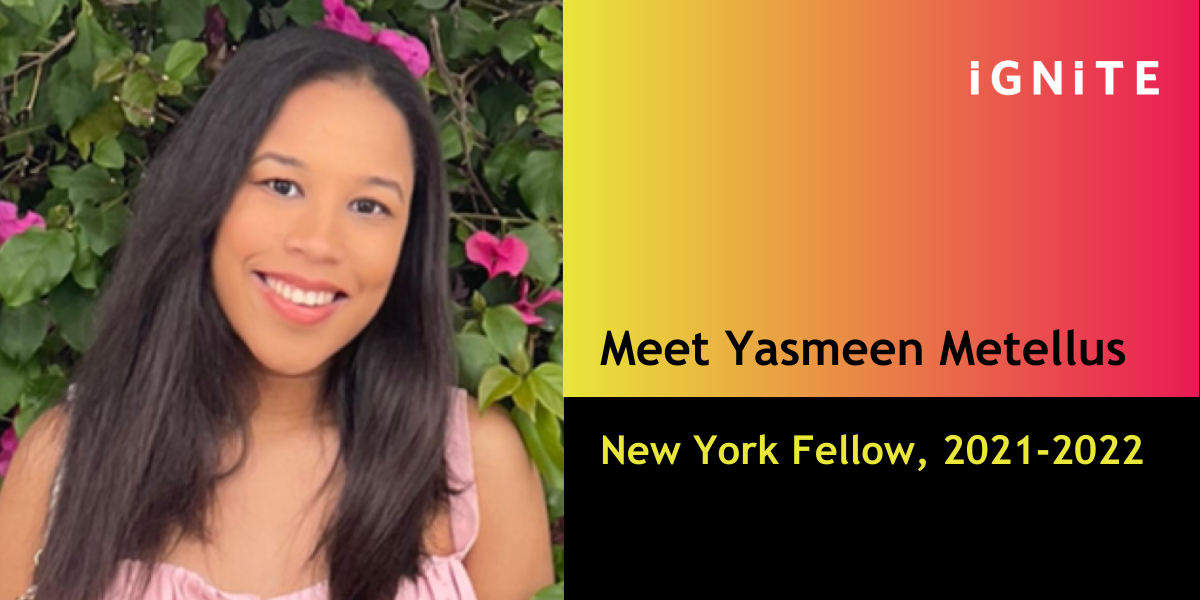 Q&A with Yasmeen Metellus, IGNITE's New York Fellow